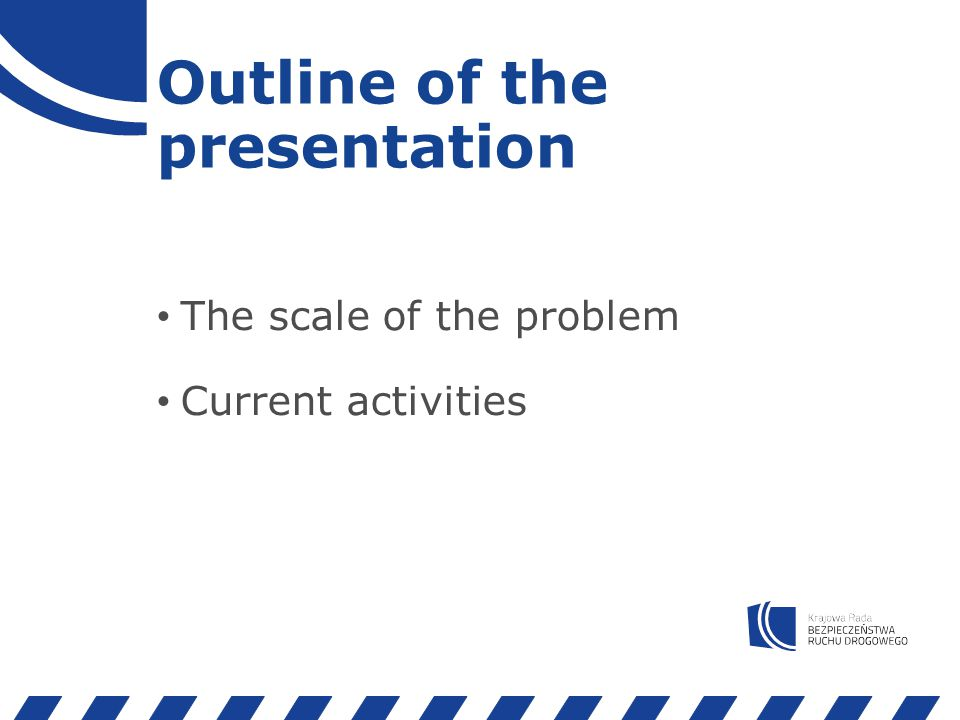 Outline of the presentation The scale of the problem Current activities