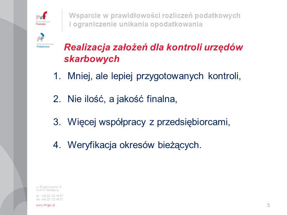 ul. Świętokrzyska 12 00-916 Warszawa tel.: +48 22 123 45 67 fax :+48 22 123 45 67 www.mf.gov.pl Realizacja założeń dla kontroli urzędów skarbowych 5 W