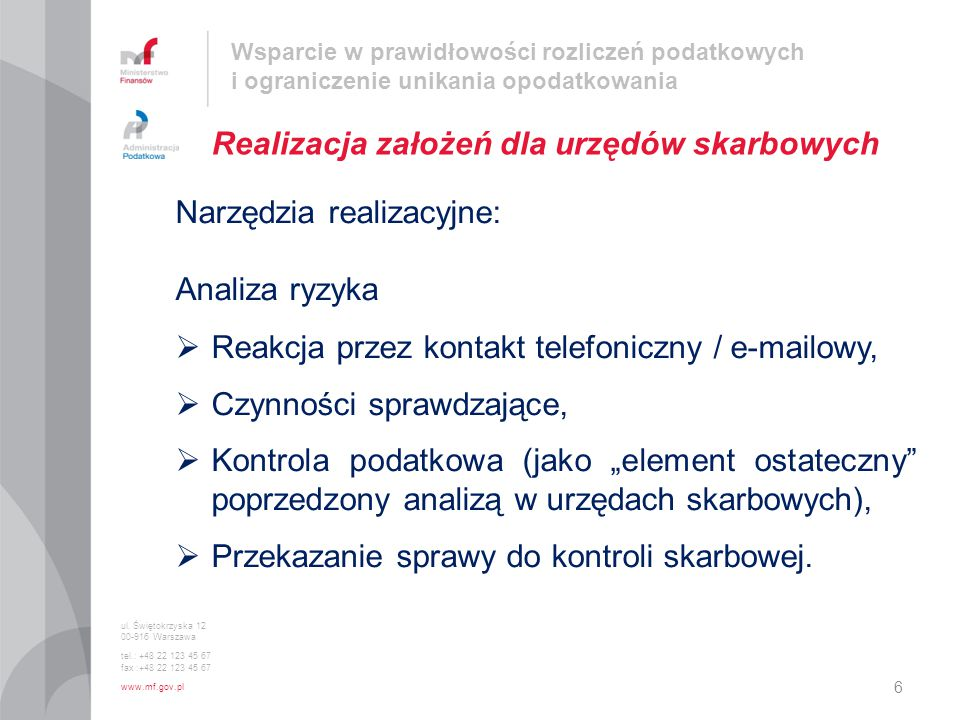 ul. Świętokrzyska 12 00-916 Warszawa tel.: +48 22 123 45 67 fax :+48 22 123 45 67 www.mf.gov.pl Realizacja założeń dla urzędów skarbowych 6 Wsparcie w