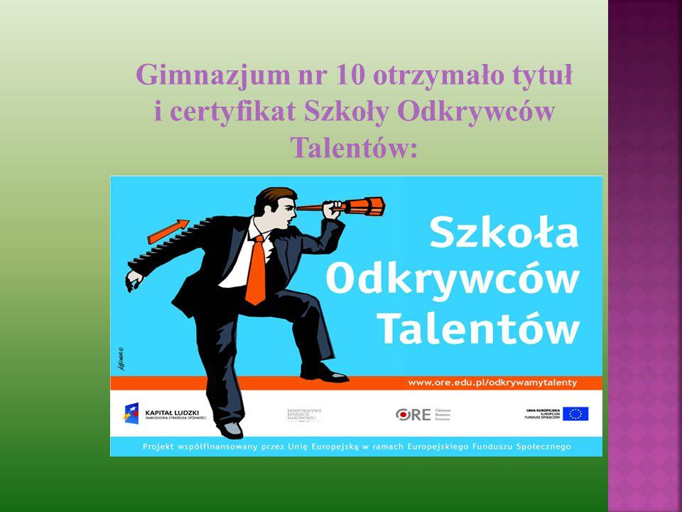 Gimnazjum nr 10 otrzymało tytuł i certyfikat Szkoły Odkrywców Talentów: