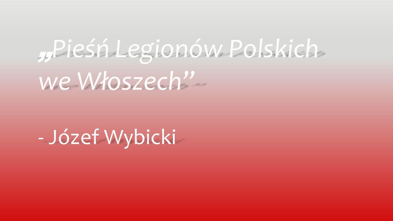 """"""" Pieśń Legionów Polskich we Włoszech"""" - Józef Wybicki"""