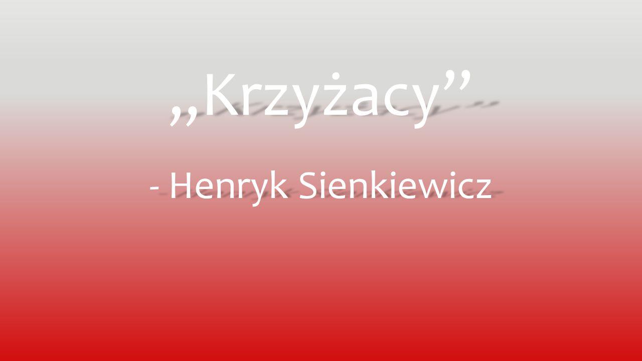 """""""Krzyżacy"""" - Henryk Sienkiewicz"""