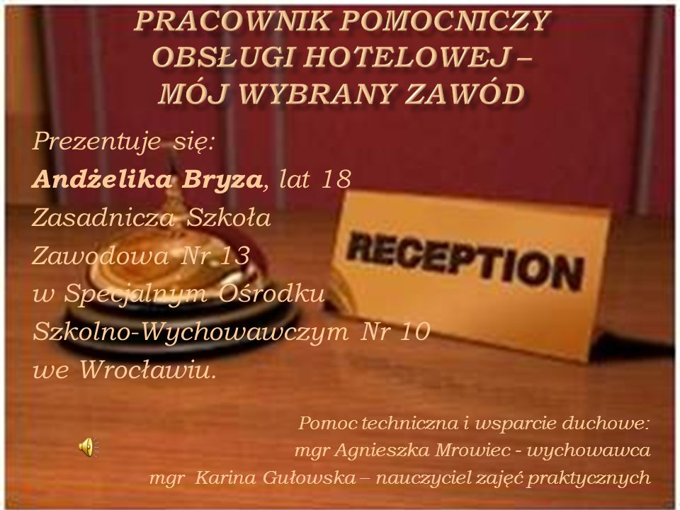 Prezentuje się: Andżelika Bryza, lat 18 Zasadnicza Szkoła Zawodowa Nr 13 w Specjalnym Ośrodku Szkolno-Wychowawczym Nr 10 we Wrocławiu. Pomoc techniczn