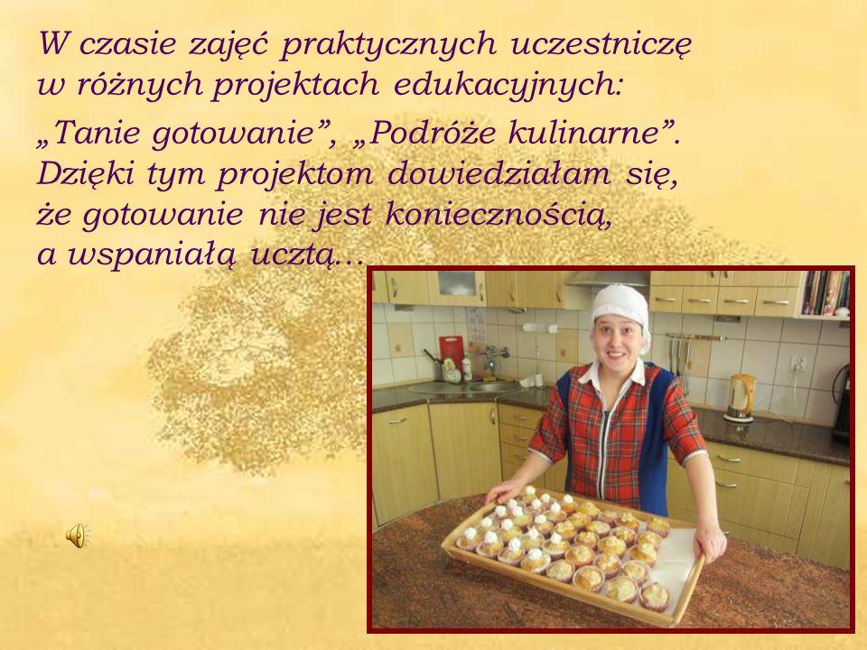 """W czasie zajęć praktycznych uczestniczę w różnych projektach edukacyjnych: """"Tanie gotowanie"""", """"Podróże kulinarne"""". Dzięki tym projektom dowiedziałam s"""