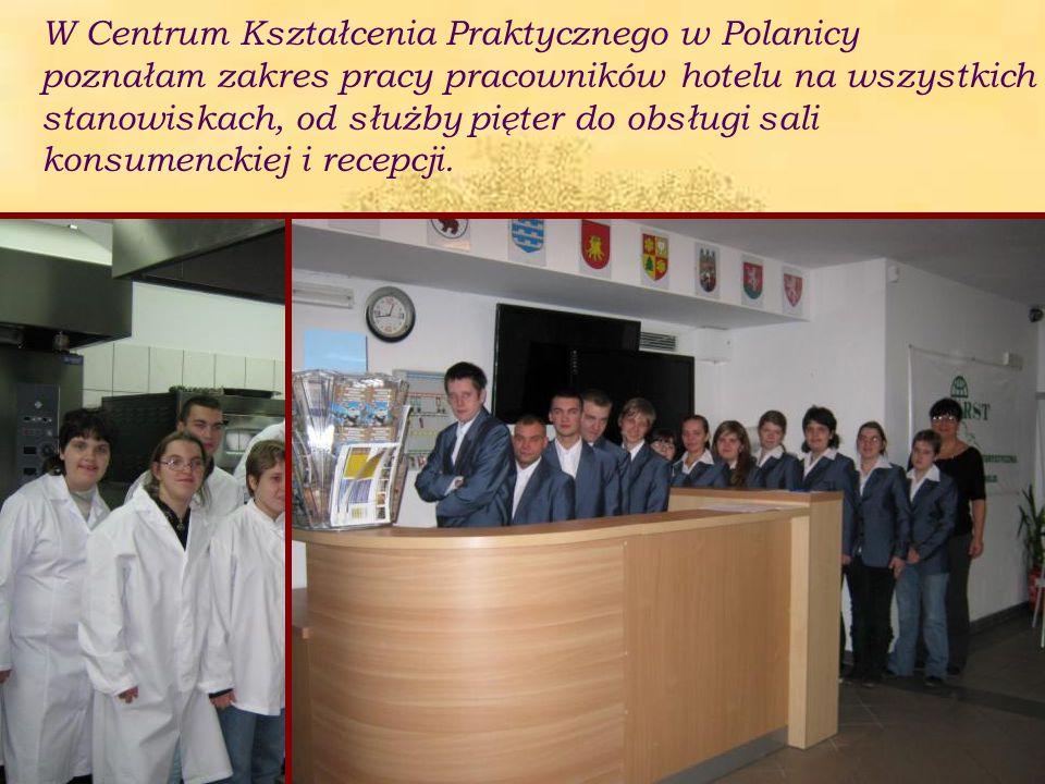 W Centrum Kształcenia Praktycznego w Polanicy poznałam zakres pracy pracowników hotelu na wszystkich stanowiskach, od służby pięter do obsługi sali ko