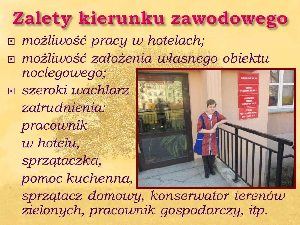  możliwość pracy w hotelach;  możliwość założenia własnego obiektu noclegowego;  szeroki wachlarz zatrudnienia: pracownik w hotelu, sprzątaczka, po