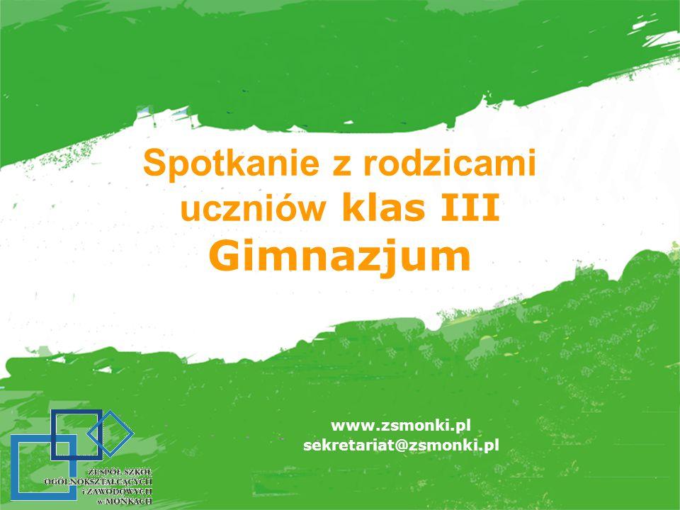 Spotkanie z rodzicami uczniów klas III Gimnazjum www.zsmonki.pl sekretariat@zsmonki.pl