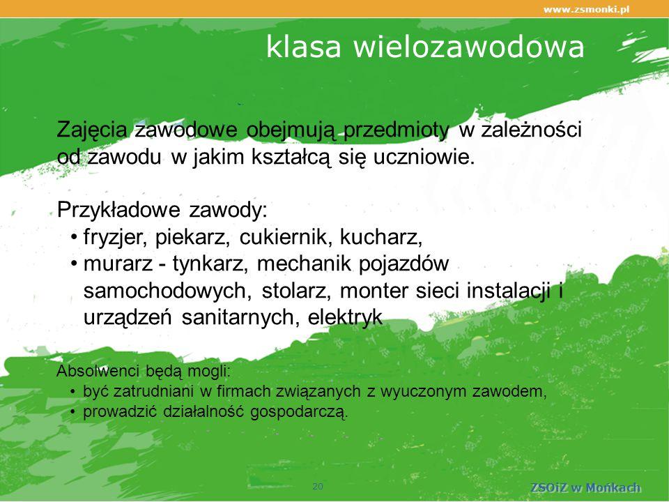 www.zsmonki.pl ZSOiZ w Mońkach klasa wielozawodowa 20 Zajęcia zawodowe obejmują przedmioty w zależności od zawodu w jakim kształcą się uczniowie.