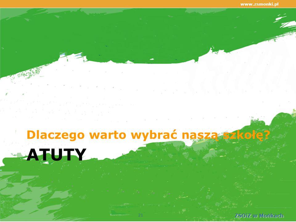 ATUTY Dlaczego warto wybrać naszą szkołę www.zsmonki.pl ZSOiZ w Mońkach 21