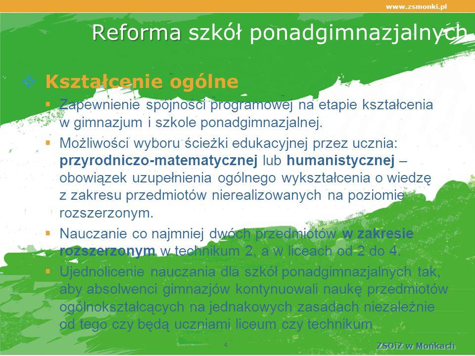 Reforma Reforma szkół ponadgimnazjalnych  Kształcenie ogólne  Zapewnienie spójności programowej na etapie kształcenia w gimnazjum i szkole ponadgimnazjalnej.