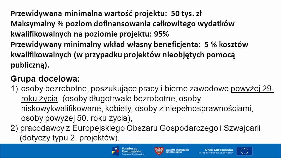 Przewidywana minimalna wartość projektu: 50 tys. zł Maksymalny % poziom dofinansowania całkowitego wydatków kwalifikowalnych na poziomie projektu: 95%