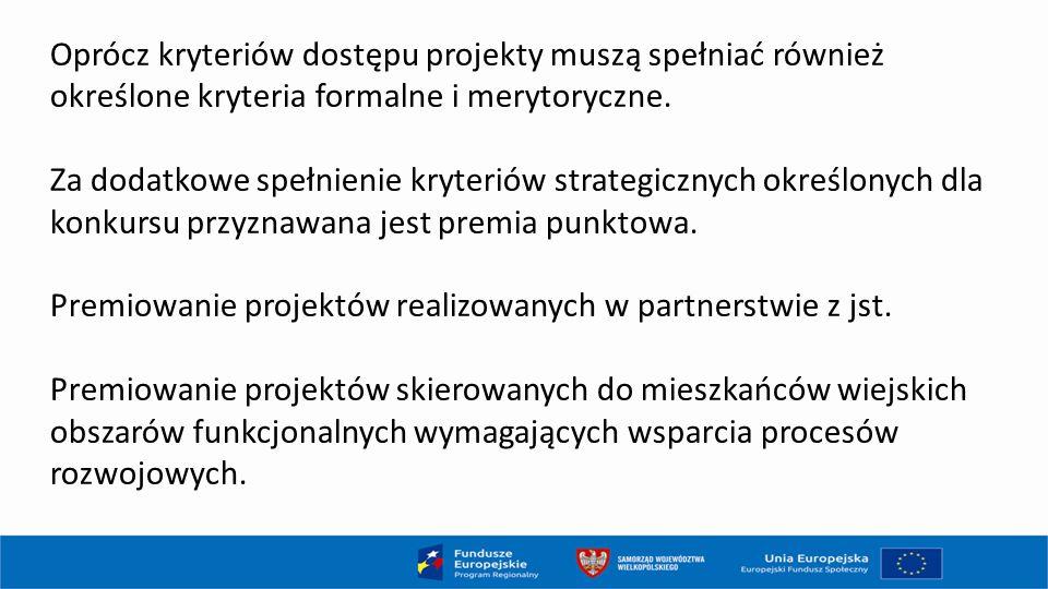 Oprócz kryteriów dostępu projekty muszą spełniać również określone kryteria formalne i merytoryczne. Za dodatkowe spełnienie kryteriów strategicznych