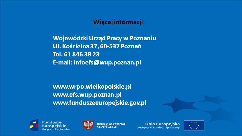 Więcej informacji: Wojewódzki Urząd Pracy w Poznaniu Ul. Kościelna 37, 60-537 Poznań Tel. 61 846 38 23 E-mail: infoefs@wup.poznan.pl www.wrpo.wielkopo