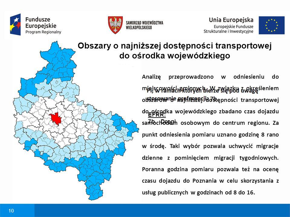 10 EFRR: 7b Drogi Obszary o najniższej dostępności transportowej do ośrodka wojewódzkiego Analizę przeprowadzono w odniesieniu do miejscowości gminnyc