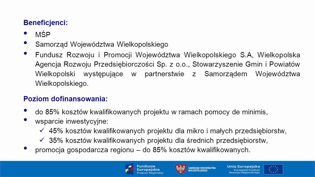 Beneficjenci: MŚP Samorząd Województwa Wielkopolskiego Fundusz Rozwoju i Promocji Województwa Wielkopolskiego S.A, Wielkopolska Agencja Rozwoju Przedsiębiorczości Sp.