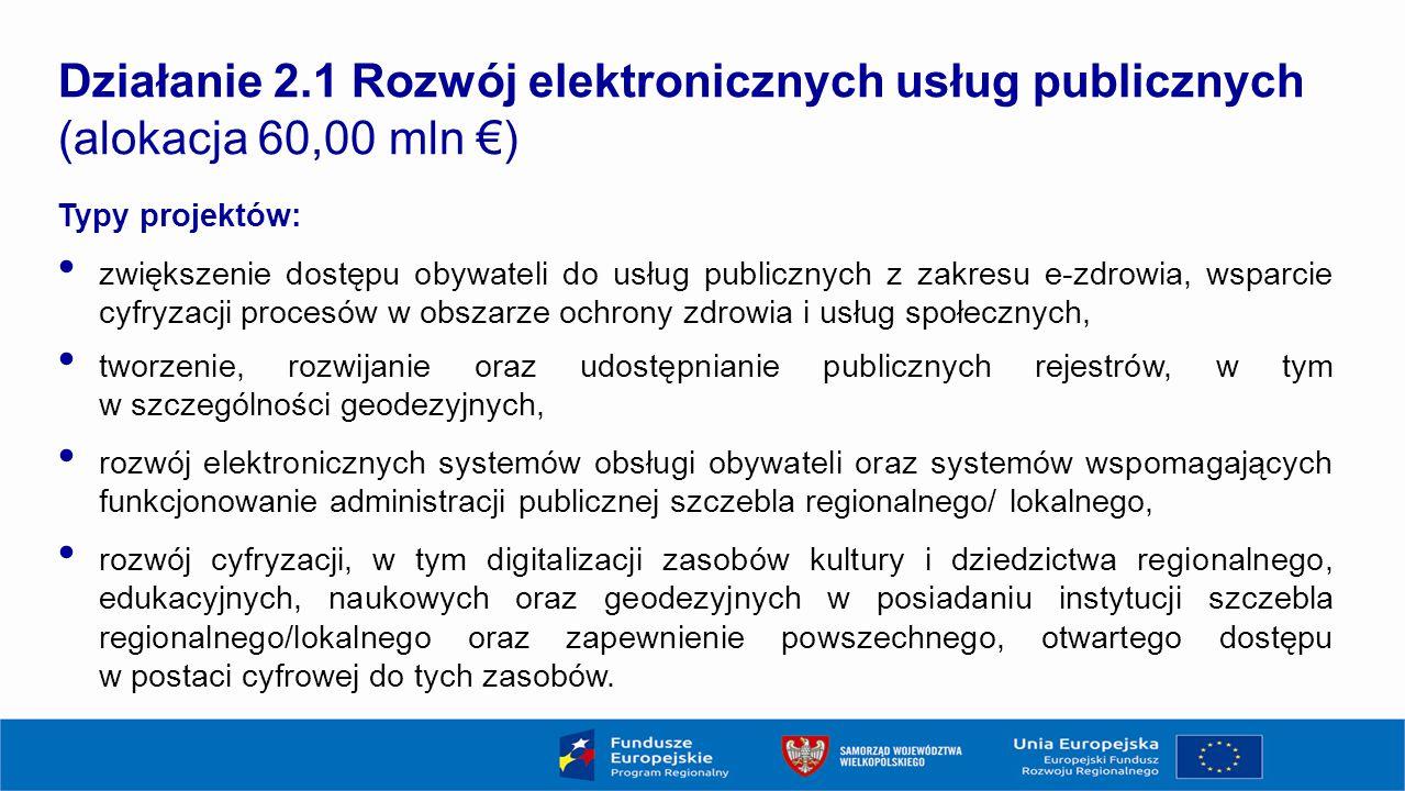 Typy projektów: zwiększenie dostępu obywateli do usług publicznych z zakresu e-zdrowia, wsparcie cyfryzacji procesów w obszarze ochrony zdrowia i usług społecznych, tworzenie, rozwijanie oraz udostępnianie publicznych rejestrów, w tym w szczególności geodezyjnych, rozwój elektronicznych systemów obsługi obywateli oraz systemów wspomagających funkcjonowanie administracji publicznej szczebla regionalnego/ lokalnego, rozwój cyfryzacji, w tym digitalizacji zasobów kultury i dziedzictwa regionalnego, edukacyjnych, naukowych oraz geodezyjnych w posiadaniu instytucji szczebla regionalnego/lokalnego oraz zapewnienie powszechnego, otwartego dostępu w postaci cyfrowej do tych zasobów.