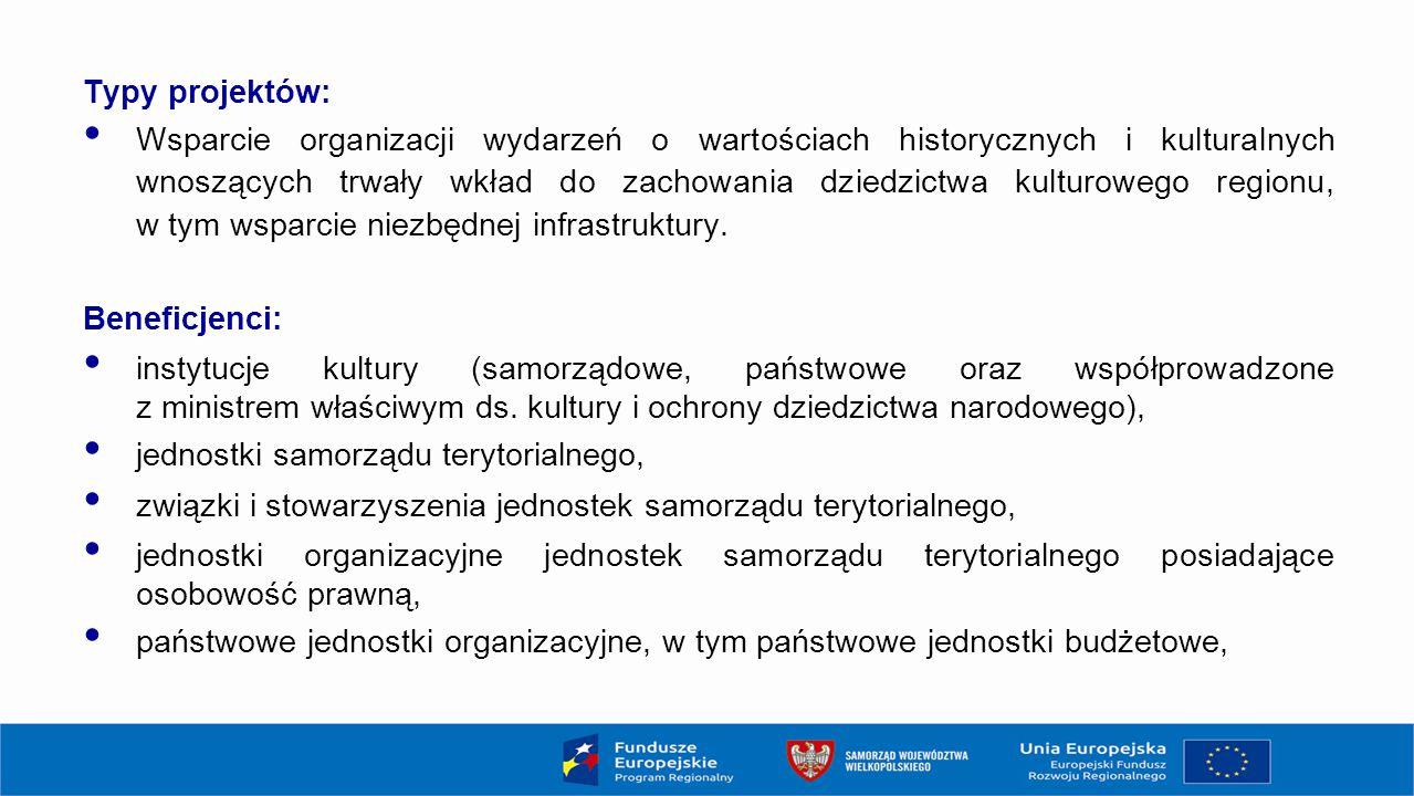 Typy projektów: Wsparcie organizacji wydarzeń o wartościach historycznych i kulturalnych wnoszących trwały wkład do zachowania dziedzictwa kulturowego regionu, w tym wsparcie niezbędnej infrastruktury.