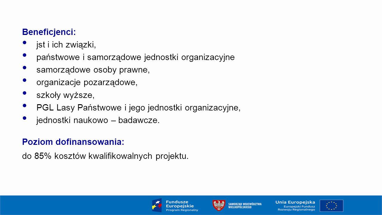 Beneficjenci: jst i ich związki, państwowe i samorządowe jednostki organizacyjne samorządowe osoby prawne, organizacje pozarządowe, szkoły wyższe, PGL Lasy Państwowe i jego jednostki organizacyjne, jednostki naukowo – badawcze.