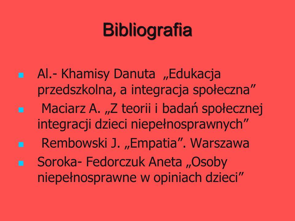 """Bibliografia Al.- Khamisy Danuta """"Edukacja przedszkolna, a integracja społeczna"""" Maciarz A. """"Z teorii i badań społecznej integracji dzieci niepełnospr"""