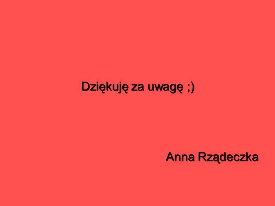 Dziękuję za uwagę ;) Anna Rządeczka