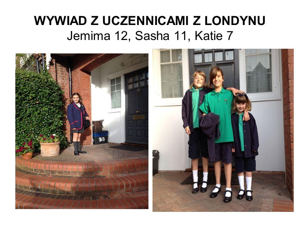WYWIAD Z UCZENNICAMI Z LONDYNU Jemima 12, Sasha 11, Katie 7