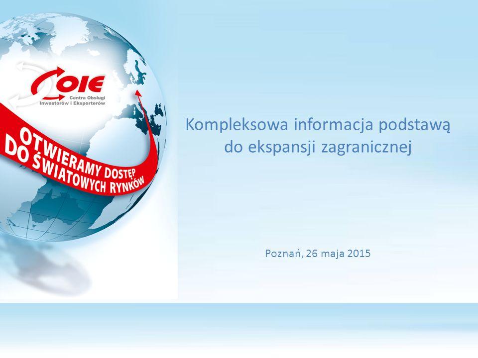 Kompleksowa informacja podstawą do ekspansji zagranicznej Poznań, 26 maja 2015