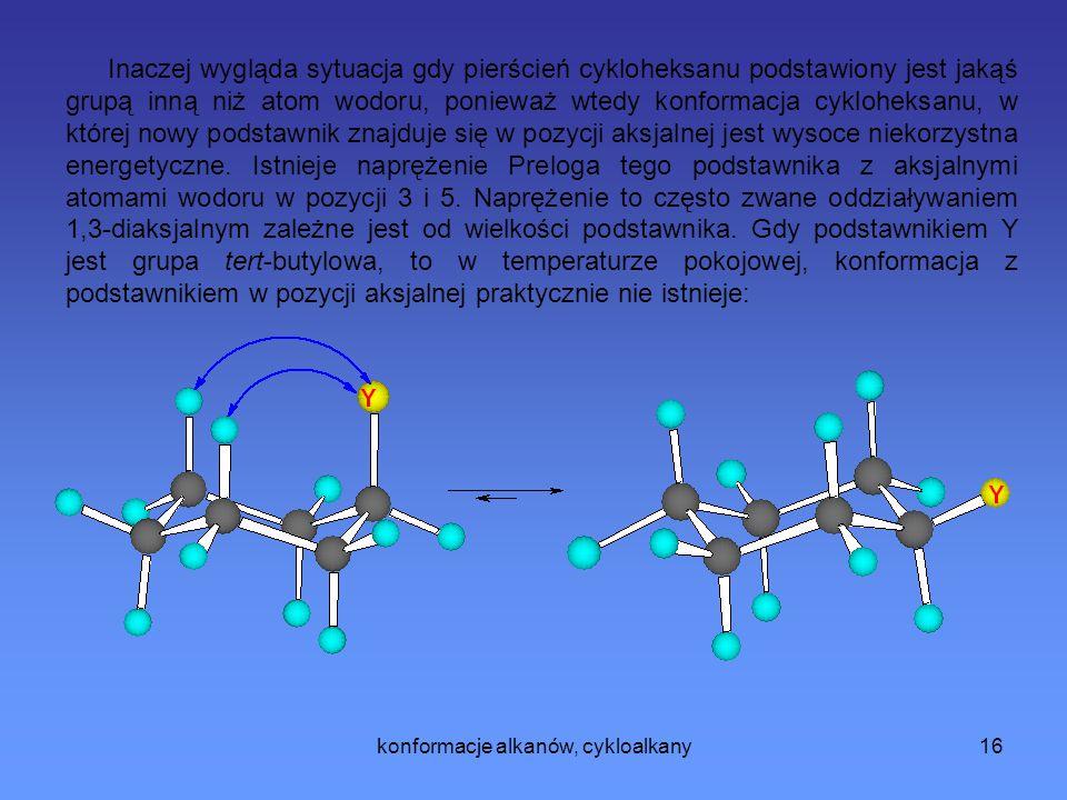 konformacje alkanów, cykloalkany17 Grupa Y w pozycji ekwatorialnej pozbawiona jest tego typu naprężeń.