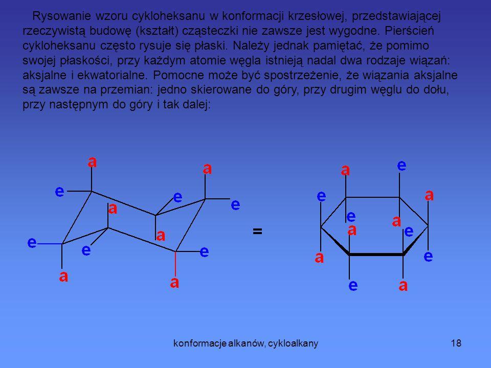 konformacje alkanów, cykloalkany19 W przypadku rysowania płaskiego pierścienia nie podstawionego cykloheksanu nie ma znaczenia, które wiązania będą aksjalne a które ekwatorialne.
