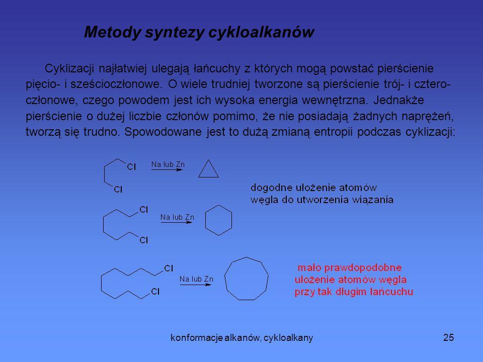 konformacje alkanów, cykloalkany25 Metody syntezy cykloalkanów Cyklizacji najłatwiej ulegają łańcuchy z których mogą powstać pierścienie pięcio- i sze