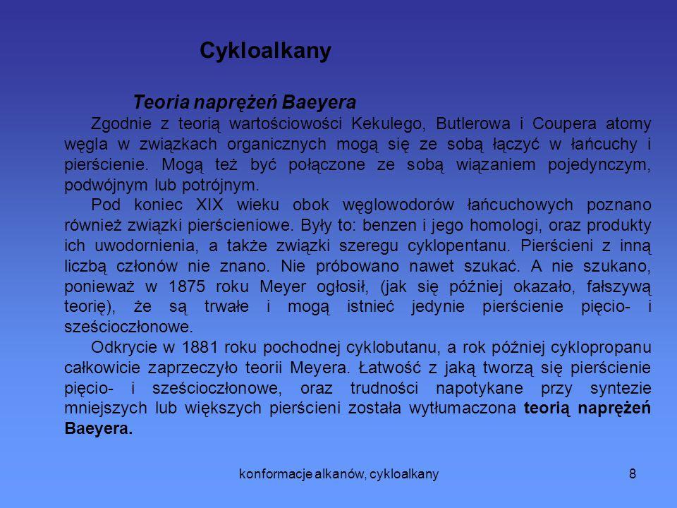 konformacje alkanów, cykloalkany9 Zgodnie z rozważaniem Baeyera, kąty między wiązaniami C-C-C muszą odchylać się od swojej normalnej wartości 109,5o, przy czym wielkość tego odchylenia zależy od liczby członów w pierścieniu.