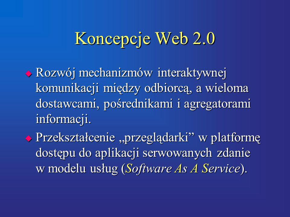 Koncepcje Web 2.0  Rozwój mechanizmów interaktywnej komunikacji między odbiorcą, a wieloma dostawcami, pośrednikami i agregatorami informacji.