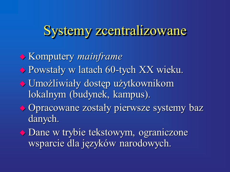 Systemy zcentralizowane u Komputery mainframe u Powstały w latach 60-tych XX wieku.