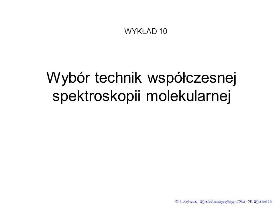 Wybór technik współczesnej spektroskopii molekularnej © J. Koperski, Wykład monograficzny 2008/09, Wykład 10 WYKŁAD 10