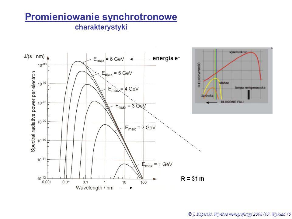 Promieniowanie synchrotronowe charakterystyki energia e – © J. Koperski, Wykład monograficzny 2008/09, Wykład 10 R = 31 m