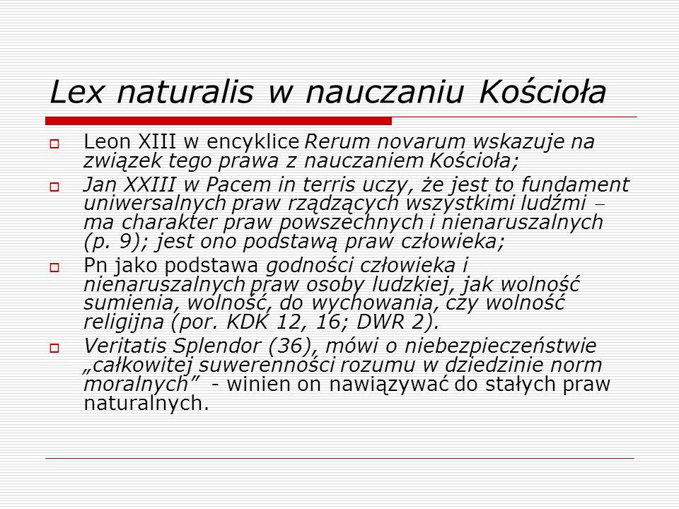 Lex naturalis w nauczaniu Kościoła  Leon XIII w encyklice Rerum novarum wskazuje na związek tego prawa z nauczaniem Kościoła;  Jan XXIII w Pacem in terris uczy, że jest to fundament uniwersalnych praw rządzących wszystkimi ludźmi  ma charakter praw powszechnych i nienaruszalnych (p.