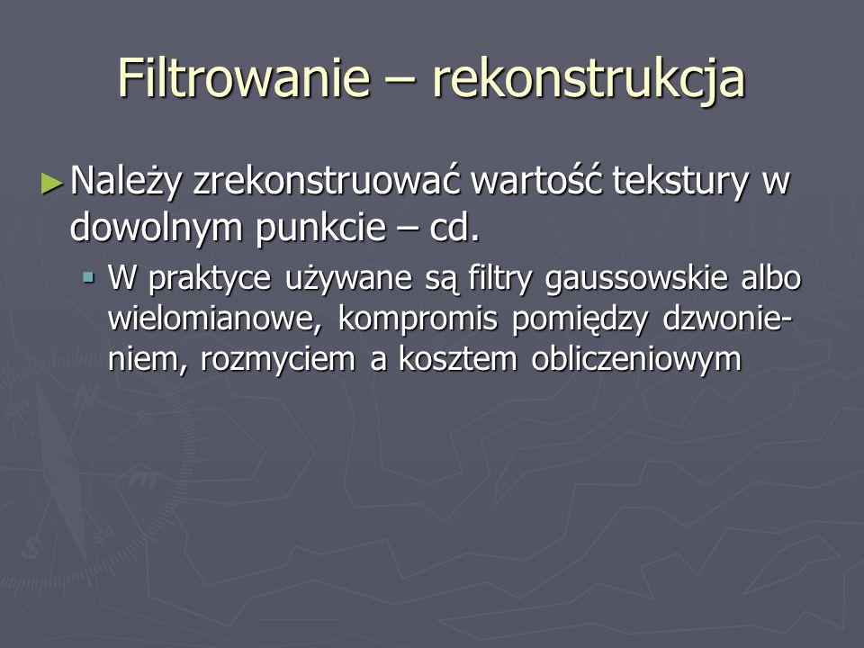 Filtrowanie – rekonstrukcja ► Należy zrekonstruować wartość tekstury w dowolnym punkcie – cd.  W praktyce używane są filtry gaussowskie albo wielomia