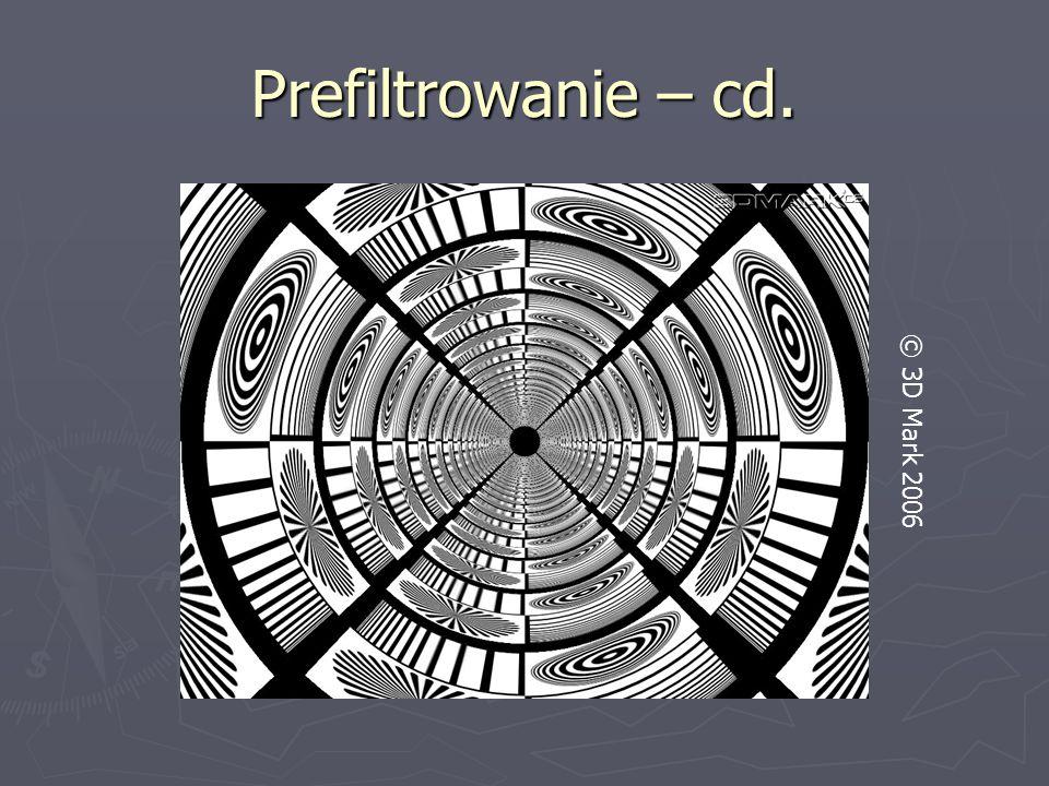 Prefiltrowanie – cd. © 3D Mark 2006