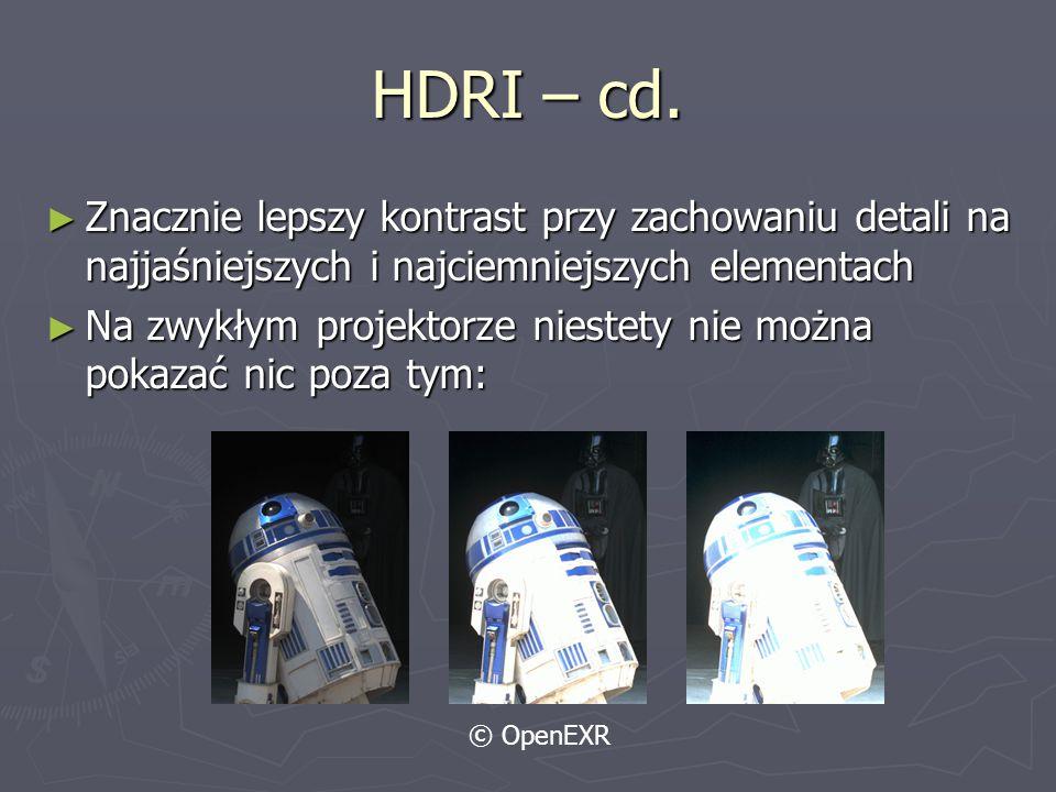 HDRI – cd. ► Znacznie lepszy kontrast przy zachowaniu detali na najjaśniejszych i najciemniejszych elementach ► Na zwykłym projektorze niestety nie mo