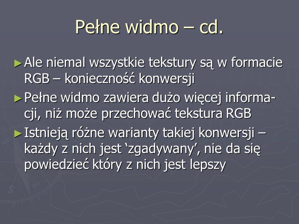 Pełne widmo – cd. ► Ale niemal wszystkie tekstury są w formacie RGB – konieczność konwersji ► Pełne widmo zawiera dużo więcej informa- cji, niż może p
