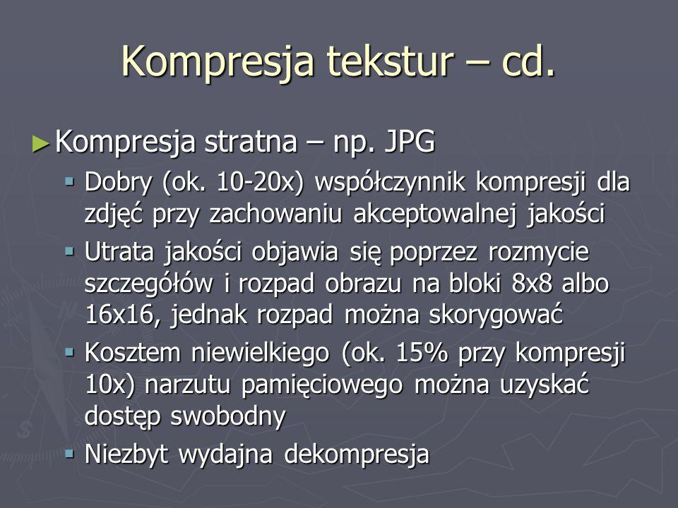 Kompresja tekstur – cd. ► Kompresja stratna – np. JPG  Dobry (ok. 10-20x) współczynnik kompresji dla zdjęć przy zachowaniu akceptowalnej jakości  Ut