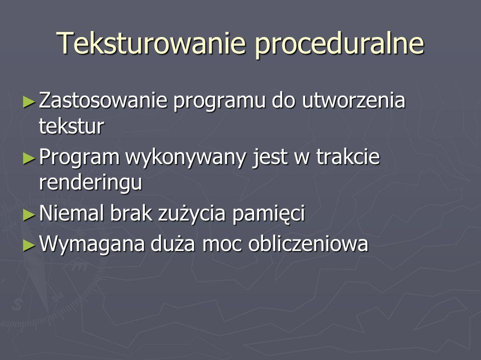 Teksturowanie proceduralne ► Zastosowanie programu do utworzenia tekstur ► Program wykonywany jest w trakcie renderingu ► Niemal brak zużycia pamięci
