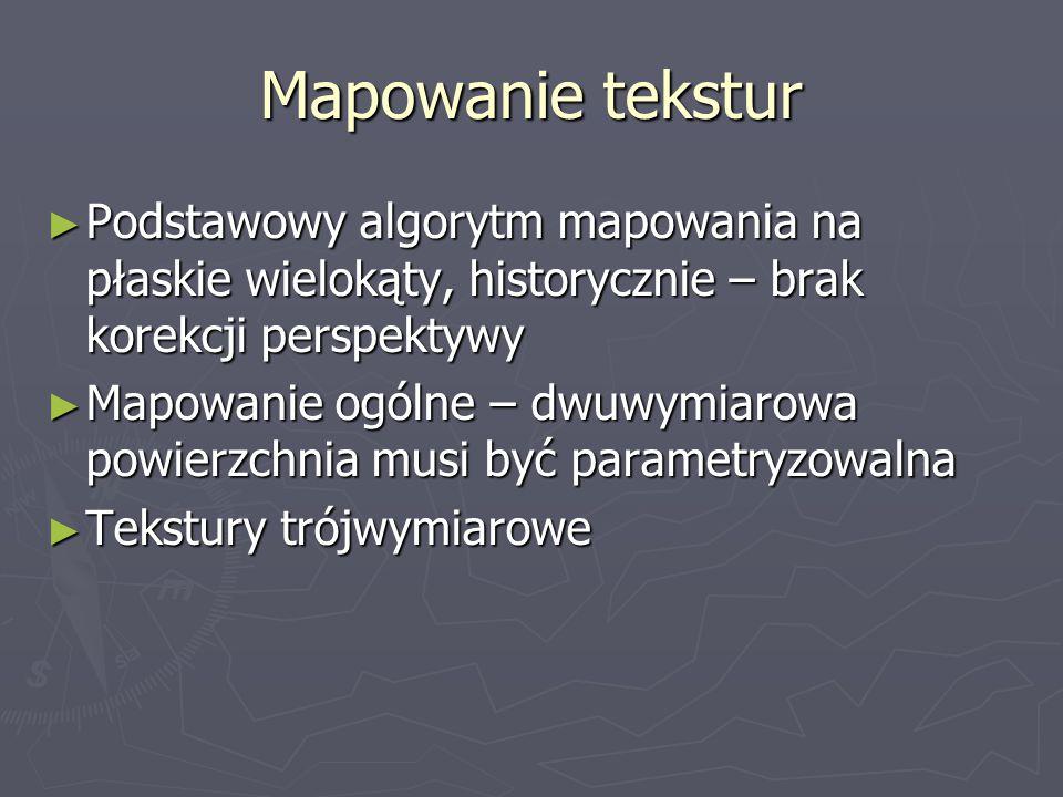 Mapowanie tekstur ► Podstawowy algorytm mapowania na płaskie wielokąty, historycznie – brak korekcji perspektywy ► Mapowanie ogólne – dwuwymiarowa pow