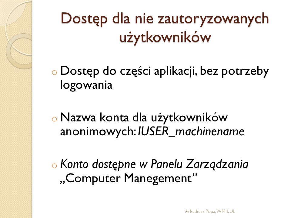 Dostęp dla nie zautoryzowanych użytkowników o Dostęp do części aplikacji, bez potrzeby logowania o Nazwa konta dla użytkowników anonimowych: IUSER_mac