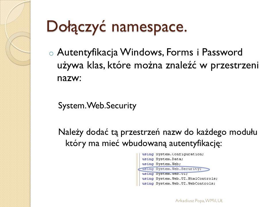 Dołączyć namespace. o Autentyfikacja Windows, Forms i Password używa klas, które można znaleźć w przestrzeni nazw: System.Web.Security Należy dodać tą