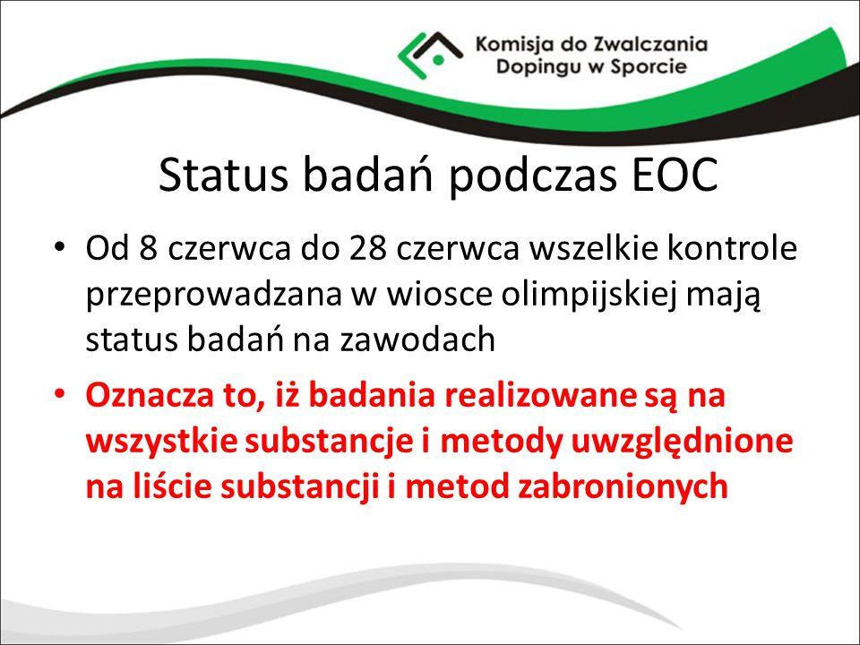 Status badań podczas EOC Od 8 czerwca do 28 czerwca wszelkie kontrole przeprowadzana w wiosce olimpijskiej mają status badań na zawodach Oznacza to, i