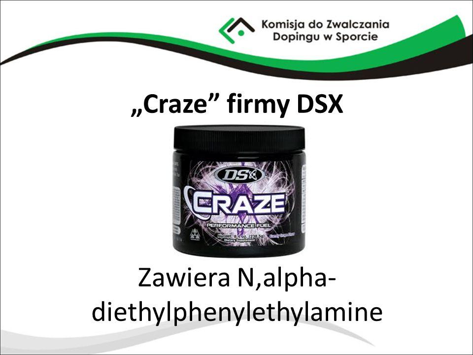 """""""Craze"""" firmy DSX Zawiera N,alpha- diethylphenylethylamine"""