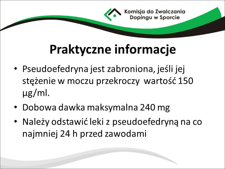 Praktyczne informacje Pseudoefedryna jest zabroniona, jeśli jej stężenie w moczu przekroczy wartość 150 µg/ml. Dobowa dawka maksymalna 240 mg Należy o