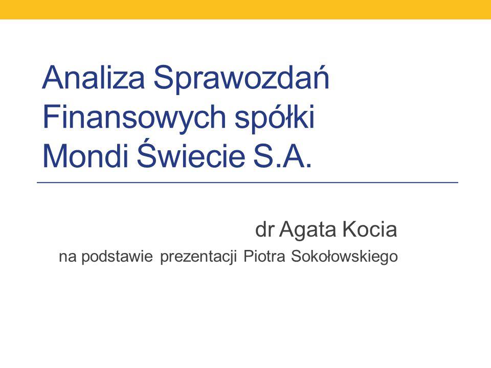 Analiza Sprawozdań Finansowych spółki Mondi Świecie S.A. dr Agata Kocia na podstawie prezentacji Piotra Sokołowskiego
