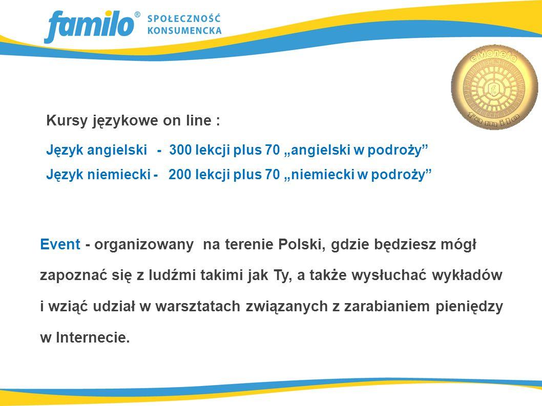 """Kursy językowe on line : Język angielski - 300 lekcji plus 70 """"angielski w podroży Język niemiecki - 200 lekcji plus 70 """"niemiecki w podroży Event - organizowany na terenie Polski, gdzie będziesz mógł zapoznać się z ludźmi takimi jak Ty, a także wysłuchać wykładów i wziąć udział w warsztatach związanych z zarabianiem pieniędzy w Internecie."""