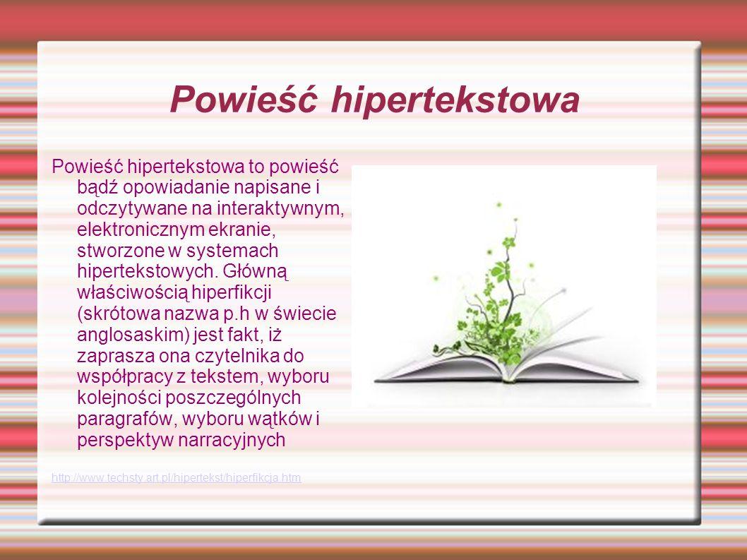 Powieść hipertekstowa Powieść hipertekstowa to powieść bądź opowiadanie napisane i odczytywane na interaktywnym, elektronicznym ekranie, stworzone w systemach hipertekstowych.